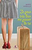 Je peux très bien me passer de toi: 1 (French Edition)