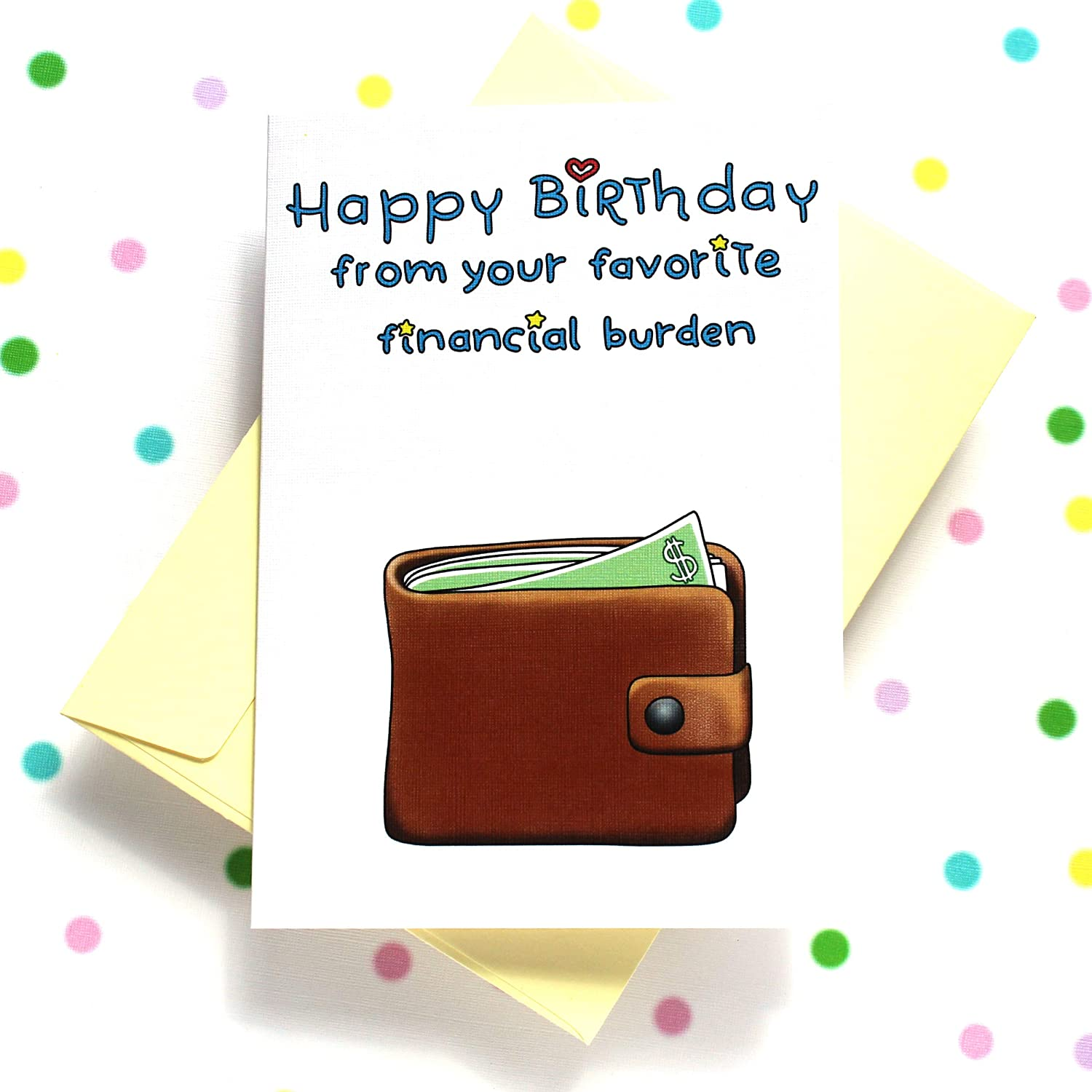 Funny Dad Birthday Card, Happy Birthday Card for Daddy - Happy Birthday  from Your Favorite Financial Burden Card - Folded Greeting Card with  Envelope,