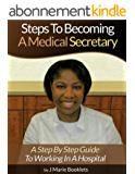 Steps To Becoming A Medical Secretary: A Step By Step Guide To Working In A Hospital (English Edition)