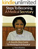 Steps To Becoming A Medical Secretary: A Step By Step Guide To Working In A Hospital