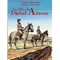CARNET D'ORIENT T.08 : LA FILLE DU DJEBEL AMOUR