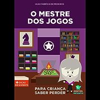 Livro infantil para o filho saber perder.: O Mestre dos Jogos: psicologia infantil, lidar com derrota, frustração, falta de paciência. (Contos infantis que inspiram. 5)