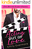Acting Out of Love: Steel Brothers Celebrity Romance Book 1