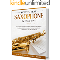 How to Play Saxophone in Easy Way: Learn How to Play Saxophone in Easy Way by this Complete beginner's guide Step by… book cover