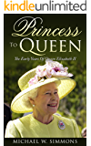 Princess To Queen: The Early Years Of Queen Elizabeth II