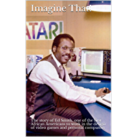 Imagine That!: The story of Ed Smith, one of the first African Americans to work in the design of video games and personal computers
