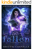 The Fae & The Fallen: A Paranormal Bully Romance (Gifted Fae Academy Book 1)