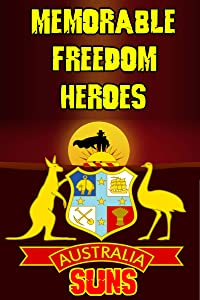 Memorable Freedom Heroes : Australia Suns: How Great They Were