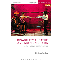 Disability Theatre and Modern Drama: Recasting Modernism (Critical Companions)