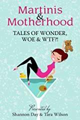 Martinis & Motherhood: Tales of Wonder, Woe & WTF?! Kindle Edition