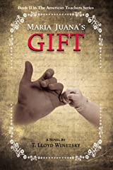 Maria Juana's Gift (The American Teachers Series Book 2) Kindle Edition