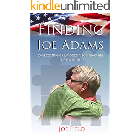 Finding Joe Adams Overcoming Great Odds A Son Searches For His Father Kindle Edition By Field Joe Religion Spirituality Kindle Ebooks Amazon Com