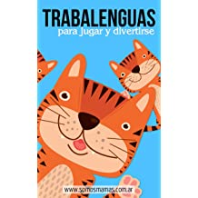 Trabalenguas: Para jugar y divertirse (trabalenguas infantiles para niños) (Spanish Edition) May 27, 2017
