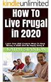 How To Live Frugal in 2020: Learn Over 200 Creative Ways To Save Money in 2020 And Be Happy Doing It (How To Save Money Fast Book 2)