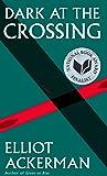 Dark at the Crossing: A novel (Ackerman, Elliot)