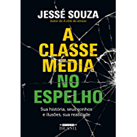 A classe média no espelho: Sua história, seus sonhos e ilusões, sua realidade
