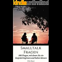 Small Talk Fragen: 100 Fragen, mit denen Sie ein Gespräch beginnen und halten können (German Edition)