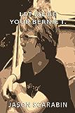 Let Me Be Your Bernie T.