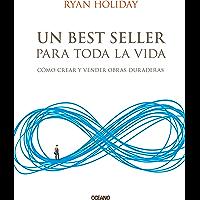 Un best seller para toda la vida: Cómo crear y vender obras duraderas (Alta Definición)