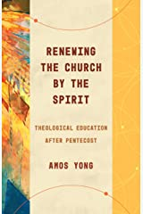 Renewing the Church by the Spirit: Theological Education after Pentecost (Theological Education between the Times) Kindle Edition