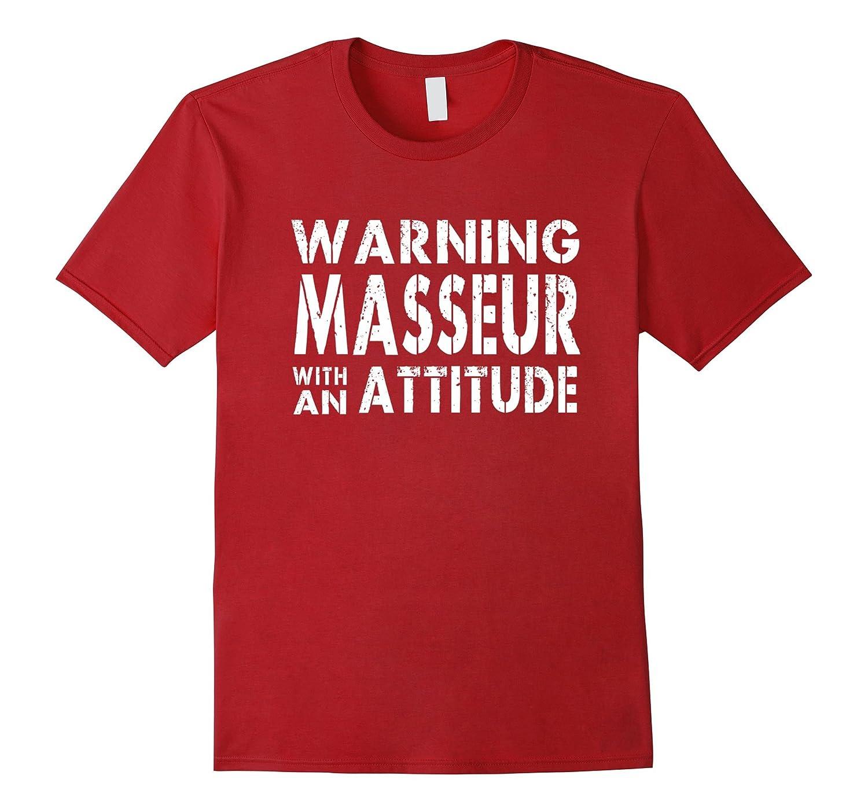 Masseur With An Attitude Men Women Gift Funny T-shirt-TD