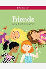 Friends: Making Them & Keeping Them (American Girl) Kindle Edition