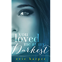 You Loved Me At My Darkest (English Edition)