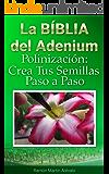 La Bíblía del Adenium: Polinización. Crea Tus Semillas Paso a Paso (La Bíblia del Adenium nº 3) (Spanish Edition)