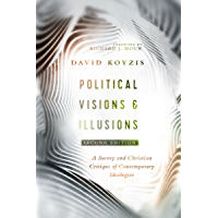 Political Visions & Illusions: A Survey & Christian Critique of Contemporary Ideologies (English Edition)