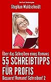 Über das Schreiben eines Romans: 55 Schreibtipps für Profis: Bessere! Romane! Schreiben! 2