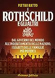 I Rothschild e gli Altri: Dal governo del mondo all'indebitamento delle nazioni, i segreti delle famiglie più potenti