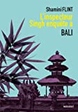 L'inspecteur Singh enquête à... Bali