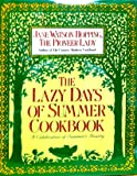 The Lazy Days of Summer Cookbook: A Celebration of Summer's Bounty