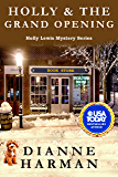 Holly & the Grand Opening: Holly Lewis Mystery Series (The Holly Lewis Mystery Series Book 10)