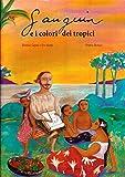 Gauguin e i colori dei tropici. Ediz. illustrata