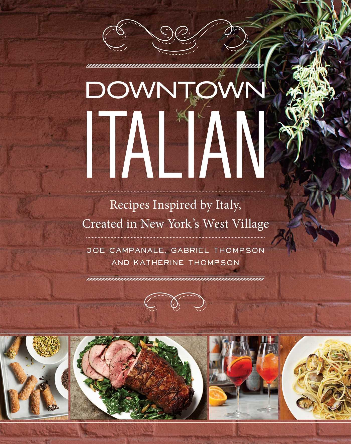 Downtown Italian: Recipes Inspired by Italy, Created in New York's West Village by Andrews McMeel Publishing