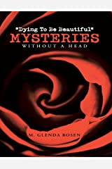 """Dying to Be Beautiful"" Mysteries: Without a Head Kindle Edition"