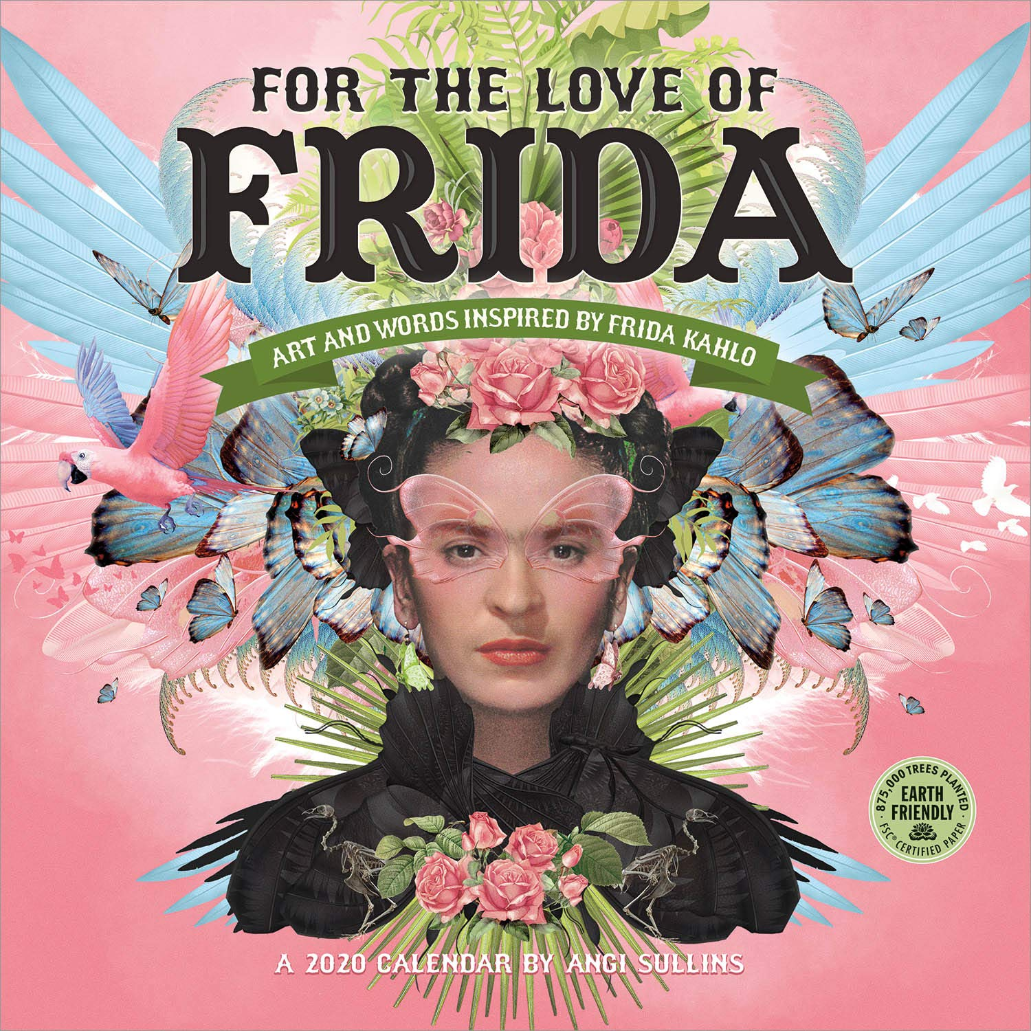 for the love of frida 2020 wall calendar art and words inspired by frida kahlo