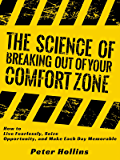 The Science of Breaking Out of Your Comfort Zone: How to Live Fearlessly, Seize Opportunity, and Make Each Day Memorable…