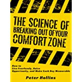 The Science of Breaking Out of Your Comfort Zone: How to Live Fearlessly, Seize Opportunity, and Make Each Day Memorable (Und
