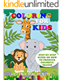 COLORING FOR KIDS: STEP BY STEP GUIDE ON HOW TO PRODUCE COLORFUL IMAGES