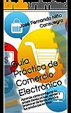 Guía Práctica de Comercio Electrónico: Aprende cómo configurar tu propia tienda virtual, vender y  promover de forma efectiva tus productos en línea