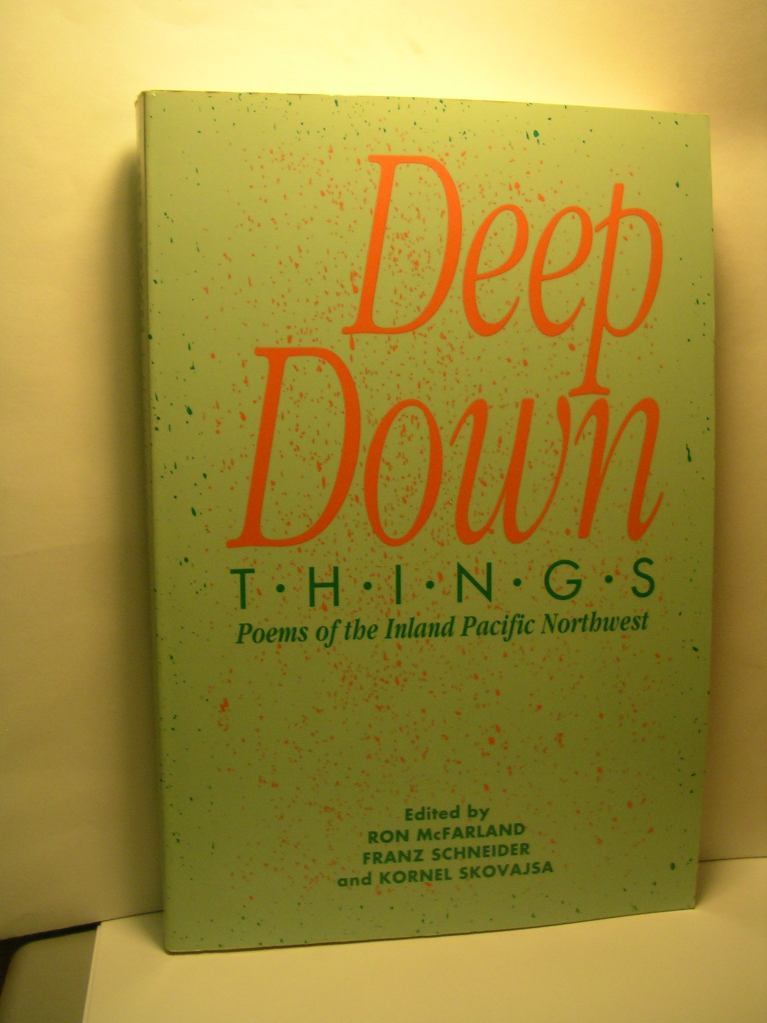Deep Down Things: Poems of the Inland Pacific Northwest ...