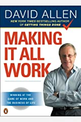 Making It All Work: Winning at the Game of Work and the Business of Life Kindle Edition