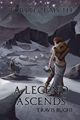 A Legend Ascends (World of Myth Book 6) Kindle Edition