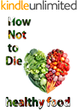 How not to die with healthy food: healthy food
