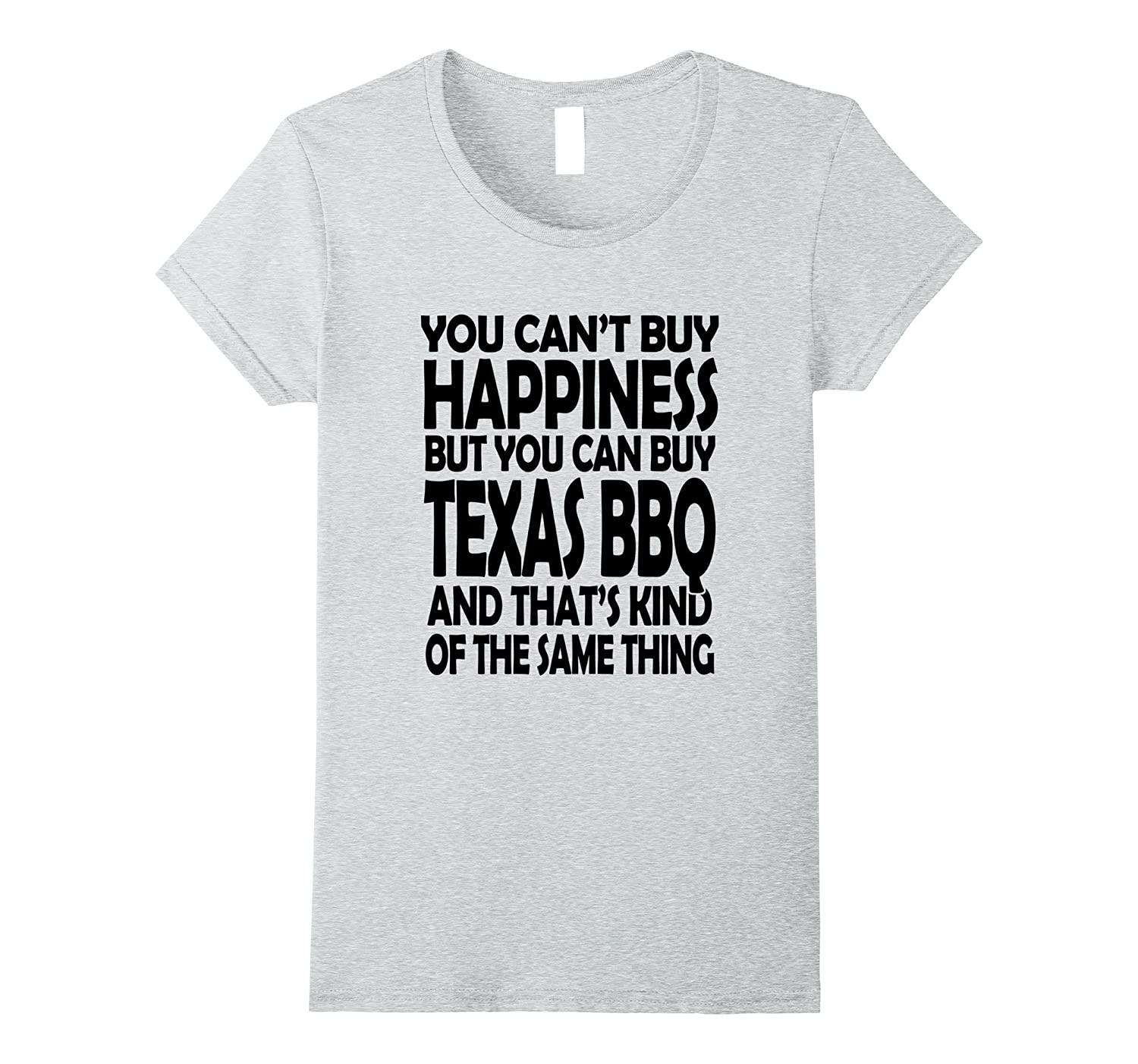 Cant Buy Happiness But You Can Buy Texas BBQ-Teeae