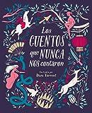Los cuentos que nunca nos contaron / The Stories They Never Told Us (Spanish Edition)