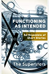 Functioning as Intended: An Ensemble of Short Stories Kindle Edition