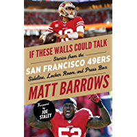 If These Walls Could Talk: San Francisco 49ers: Stories from the San Francisco 49ers Sideline, Locker Room, and Press…